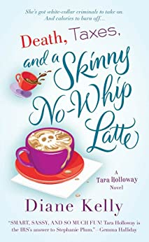 Death, Taxes, and a Skinny No-Whip Latte (A Tara Holloway Novel Book 2) by [Kelly, Diane]