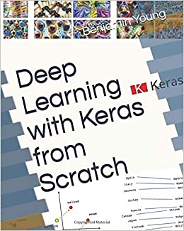 Deep Learning with Keras from Scratch: Benjamin Young
