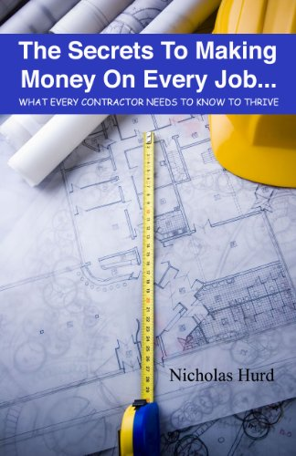 The Secrets to Making Money on Every Job... What Every Contractor Needs to Know (Construction Managment by Litening Software)
