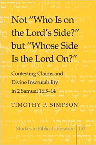 Not Who is on the Lords Side? But Whose Side is the Lord on?: Contesting Claims and Divine Inscrutability in 2 Samuel 16: 5-14 (Studies in Biblical Literature)
