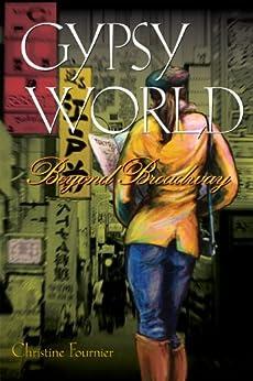 Gypsy World: Beyond Broadway (Broadway Gypsy Lives Book 3) by [Fournier, Christine]