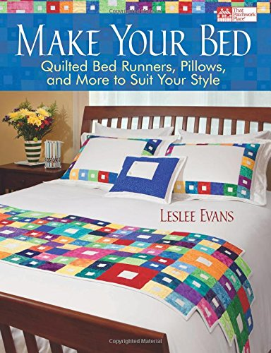 Make Your Bed: Quilted Bed Runners, Pillows, and More to Suit Your Style - Evans Quilt