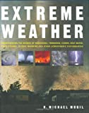 Extreme Weather: Understanding the Science of Hurricanes, Tornadoes, Floods, Heat Waves, Snow Storms, Global Warming and Other Atmospheric Disturbances