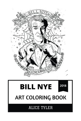 Bill Nye Art Coloring Book: The Science Guy and Science Educator, Planetary Society Mastermind and Comedian Inspired Adult Coloring Book (Bill Nye Books)