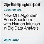 New MIT Algorithm Rubs Shoulders with Human Intuition in Big Data Analysis | Rachel Feltman