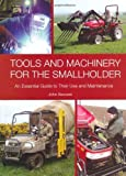 Tools and Machinery for the Smallholder: An Essential Guide to Their Use and Maintenance by John Bezzant (2011-04-01)