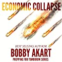 Economic Collapse: Prepping for Tomorrow Series Audiobook by Bobby Akart Narrated by Joseph C. Wilson