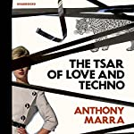 The Tsar of Love and Techno | Anthony Marra