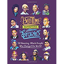 1: Bedtime Inspirational Stories: 50 Amazing Black People Who Changed the World (Volume 1)