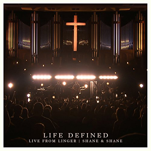 Shane & Shane - Life Defined [Live from Linger] (2018)