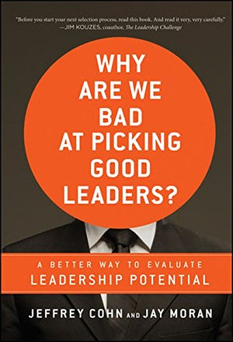 Why Are We Bad at Picking Good Leaders? A Better Way to Evaluate Leadership Potential
