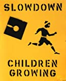 Slowdown Children Growing from Bullet Space, Your
