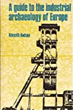 Guide to the Industrial Archaeology of Europe, Kenneth Hudson, 0838610013