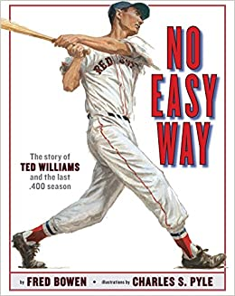 No Easy Way The Story Of Ted Williams And The Last 400