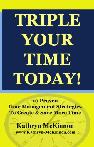 Triple Your Time Today! 10 Proven Time Management Strategies to Help You  Create and Save More Time
