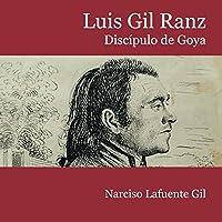 Luis Gil Ranz. Discípulo de Goya (Spanish Edition)