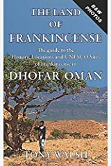 The Land of Frankincense: The Guide to the History, Locations and UNESCO Sites of Frankincense in Dhofar Oman (OMAN TRAVEL BOOKS) Paperback