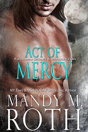 Act of Mercy: An Immortal Ops World Novel (PSI-Ops / Immortal Ops Book 1) by [Roth, Mandy M.]