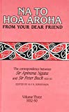 img - for Na To Hoa Aroha: From Your Dear Friend: The Correspondence Between Sir Apirana Ngata and Sir Peter Buck, 1925-50 Volume 3: 1932-50 book / textbook / text book