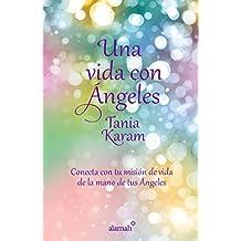 Una vida con ángeles: Conecta con tu misión de vida de la mano de tus ángeles