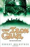 The Iron Grail (The Merlin Codex)