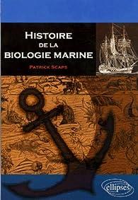 Histoire de la biologie marine par Patrick Scaps