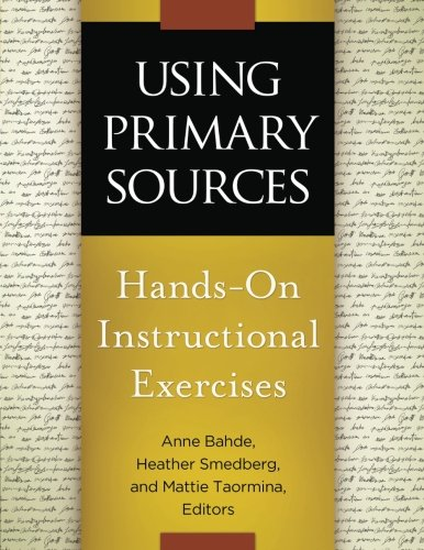 Using Primary Sources: Hands-On Instructional Exercises by Libraries Unlimited