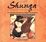 Shunga: The Essence of Japanese Pillow-Book Eroticism (Essence of Erotica series)
