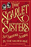 The Scarlet Sisters: Sex, Suffrage, and Scandal in the Gilded Age