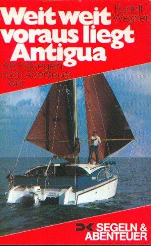 Weit weit voraus liegt Antigua. Als Katsegeln noch Abenteuer war