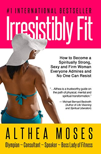 IRRESISTIBLY FIT: How to Become a Spiritually Strong, Sexy and Firm Woman Everyone Admires and No One Can Resist