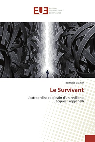 Le Survivant: L'extraordinaire destin d'un résilient: Jacques Faggianelli (French Edition)