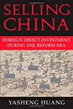 Selling China : Foreign Direct Investment During the Reform Era, Huang, Yasheng, 0521608864