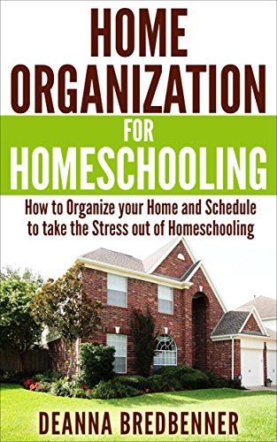 Home Organization for Homeschooling: How to Organize your Home and Schedule to take the Stress out of Homeschooling