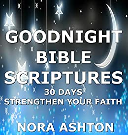 GOODNIGHT BIBLE SCRIPTURES: 30 Days: Strengthen Your Faith - Kindle