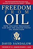 Freedom From Oil: How the Next President Can End the United States Oil Addiction