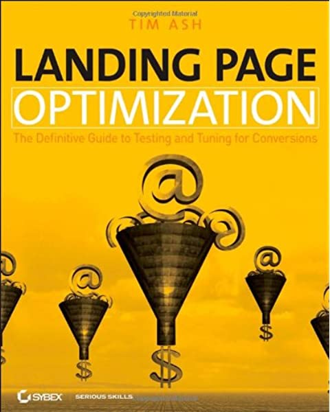 Landing Page Optimization The Definitive Guide To Testing And Tuning For Conversions Ash Tim 9780470174623 Amazon Com Books