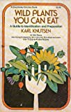 Wild Plants You Can Eat : A Guide to Identification and Preparation, Knutsen, Karl, 0385097247