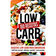 180 Receitas low carb para emagrecer rápido: Receitas parar perder peso naturalmente e rápido