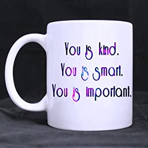 "Original Lovely Funny Quotes ""You is kind.you is smart.you is important."" Nice White Ceramic Mug -Two Sides"