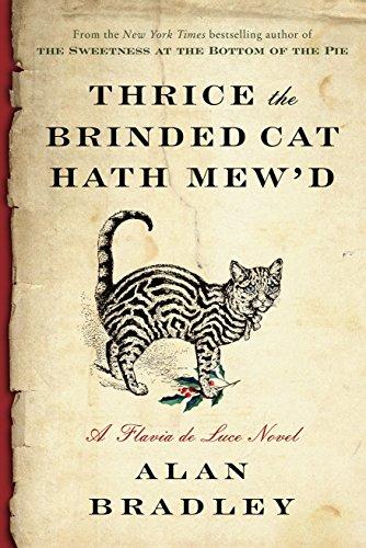 Thrice the Brinded Cat Hath Mew'd: A Flavia de Luce Novel by [Bradley, Alan]
