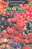 Food Plants of Coastal First Peoples (Royal British Columbia Museum Handbook) by Nancy J. Turner (2003-06-01)