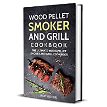 Wood Pellet Smoker and Grill Cookbook: The Ultimate Wood Pellet Smoker and Grill Cookbook (Pellet Smoker Cookbook 1)