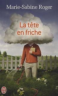 La tête en friche : roman, Roger, Marie-Sabine