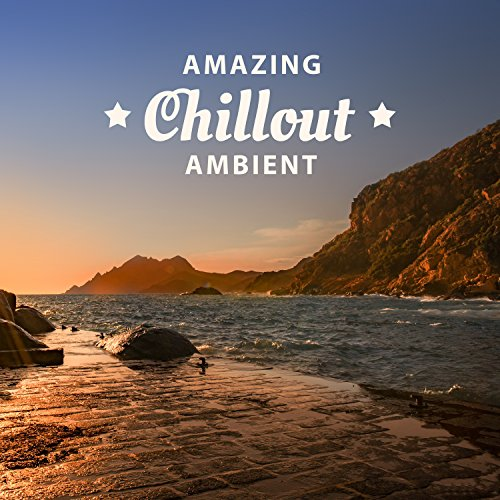 amazing chillout ambient awesome fun