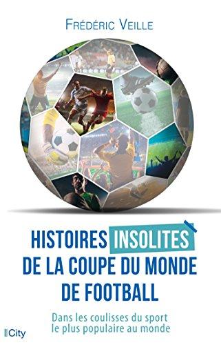 Histoires insolites de la coupe du monde de football (French Edition)