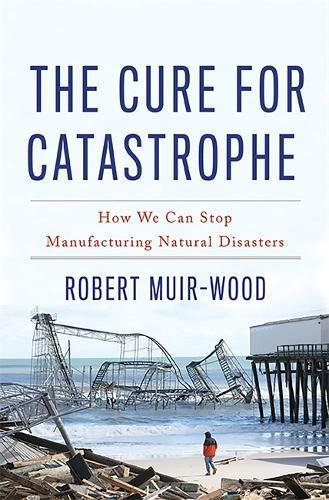Pdf Science The Cure for Catastrophe: How We Can Stop Manufacturing Natural Disasters