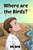 Where are the Birds (Save the Earth Book 1)