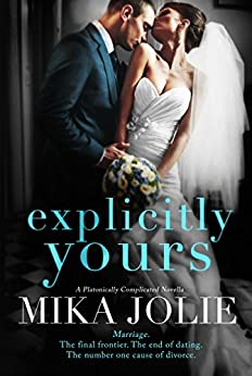 Explicitly Yours: A Platonically Complicated Novella by [Jolie, Mika]