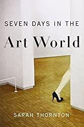 Seven Days in the Art World by Thornton, Sarah (2008) Hardcover